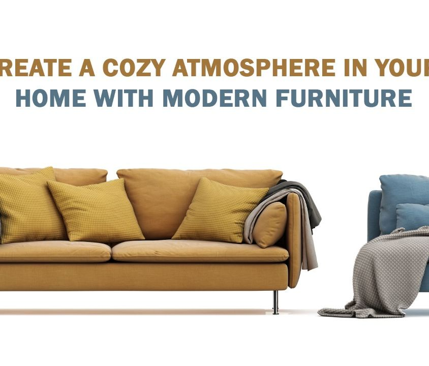Create A Cozy Atmosphere In Your Home With Modern Furniture